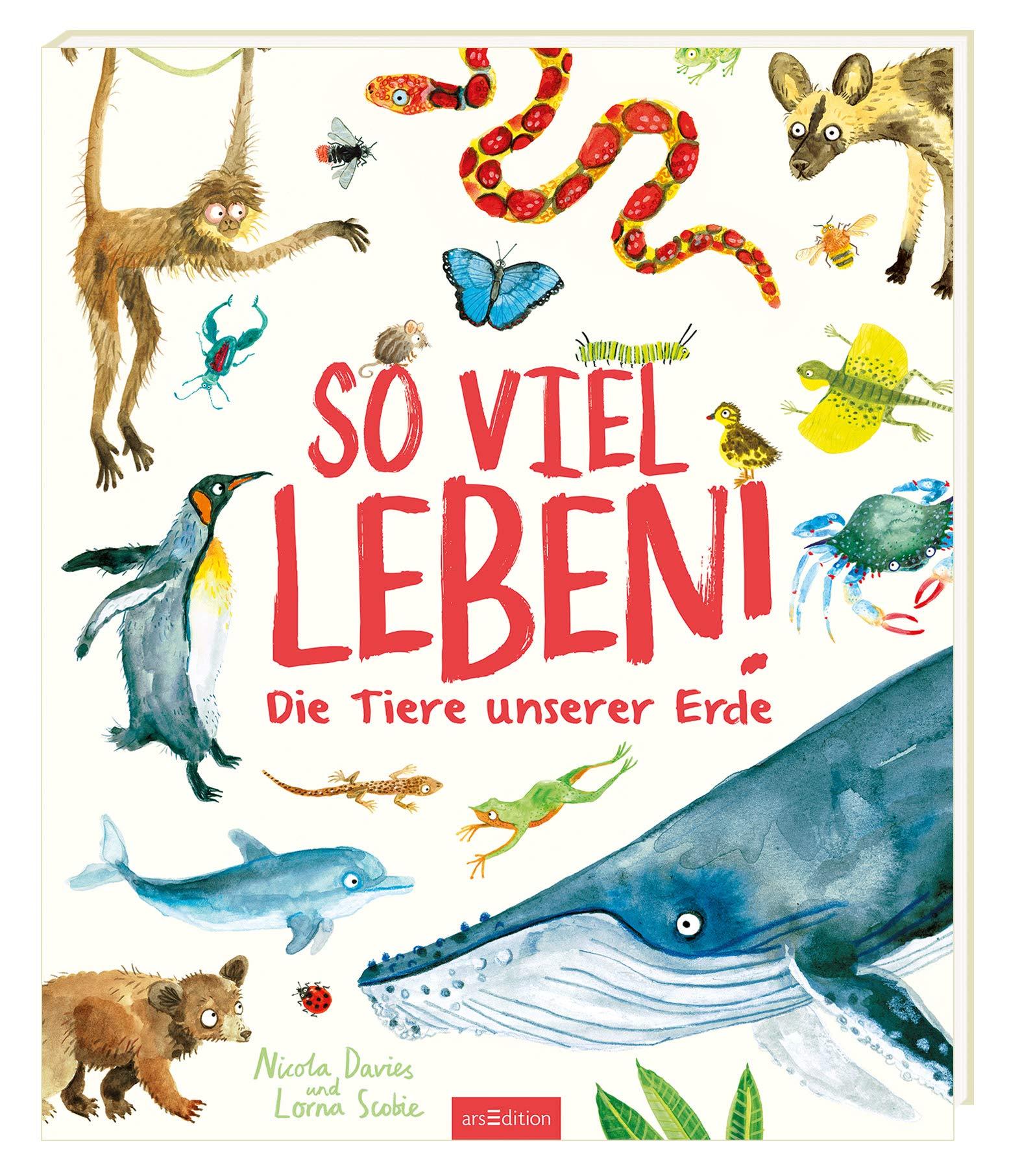 So viel Leben!: Die Tiere unserer Erde Gebundenes Buch – 18. Juni 2018 Nicola Davies Lorna Scobie Andreas Jäger arsEdition