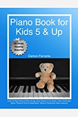 Piano Book for Kids 5 & Up - Beginner Level: Learn to Play Famous Piano Songs, Easy Pieces & Fun Music, Piano Technique, Music Theory & How to Read Music (Book & Streaming Video Lessons) Kindle Edition