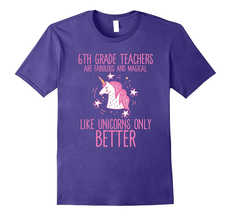 6th Grade Teachers Are Fabulous & Magical Like Unicorns Tee-CL