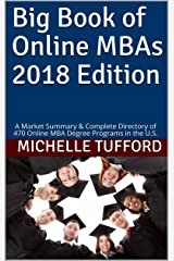 Big Book of Online MBAs 2018 Edition: A Market Summary & Complete Directory of 470 Online MBA Degree Programs in the U.S. Kindle Edition