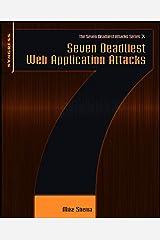 Seven Deadliest Web Application Attacks (Seven Deadliest Attacks) Kindle Edition