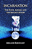 Incarnation: The Four Angles and Moon's Nodes (English Edition)