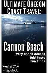 Ultimate Oregon Coast Travel: Cannon Beach: Odd Facts, Fun Finds, Every Access Kindle Edition