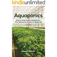 Aquaponics: Step-by-Step Guide to Build Your Own Aquaponics Garden for Beginners (English Edition)