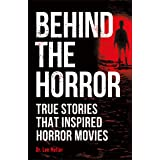 Behind the Horror: True Stories That Inspired Horror Movies (True Crime Uncovered)