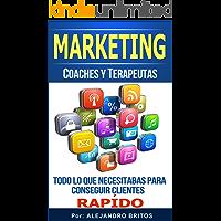 Marketing Para Coaches Y Terapeutas-Consigue más clientes hoy, Amplia Tu Negocio, Descubre Que Hacer Para Que Tus…