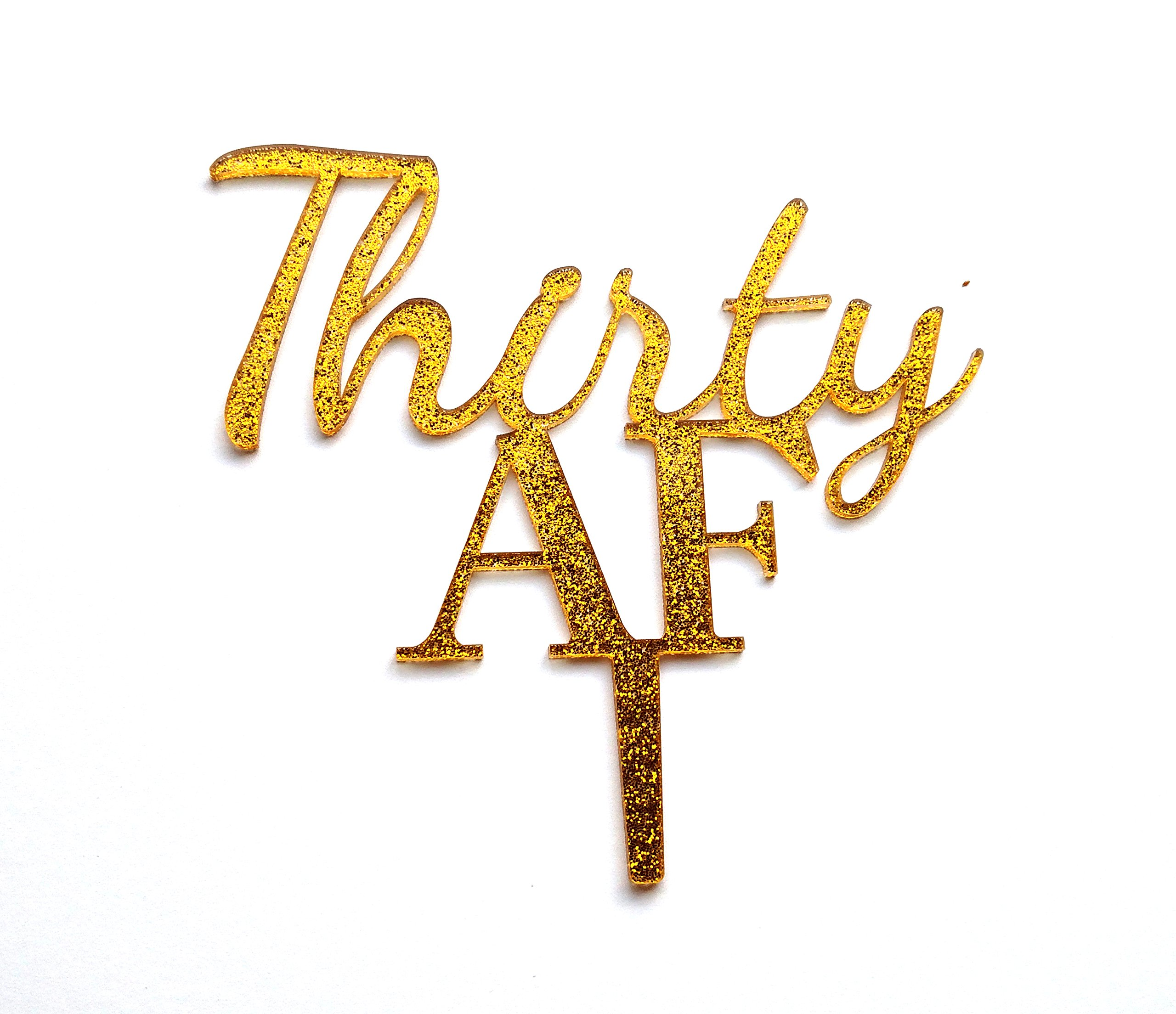 Thirty AF Cake Topper for 30th Birthday in Gold Glitter