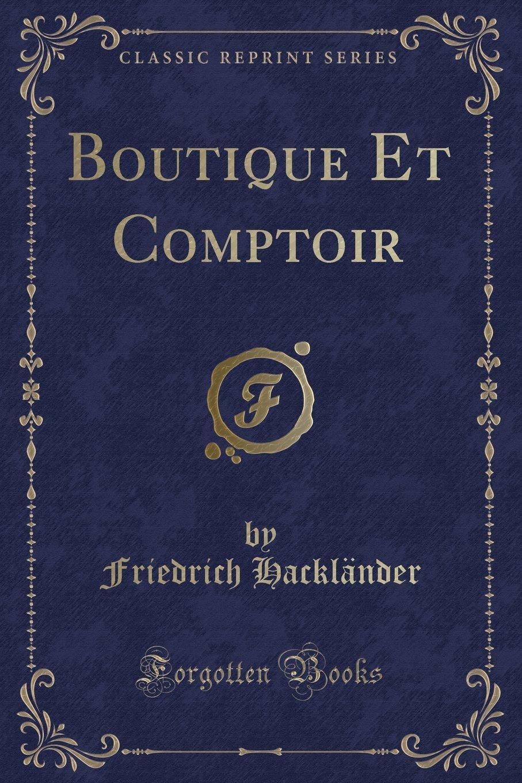 Boutique Et Comptoir (Classic Reprint) (French Edition) pdf