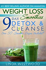 Weight Loss Smoothies (4th Edition): 9-Day Detox & Cleanse - Over 50 Recipes Included! Kindle Edition