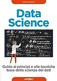 Data Science: guida ai principi e alle tecniche base della scienza dei dati