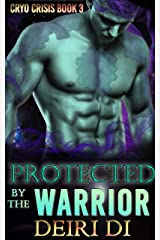 Protected by the Warrior: A Knotty Alien Rescue Romance (Cryo Crisis Book 3) Kindle Edition