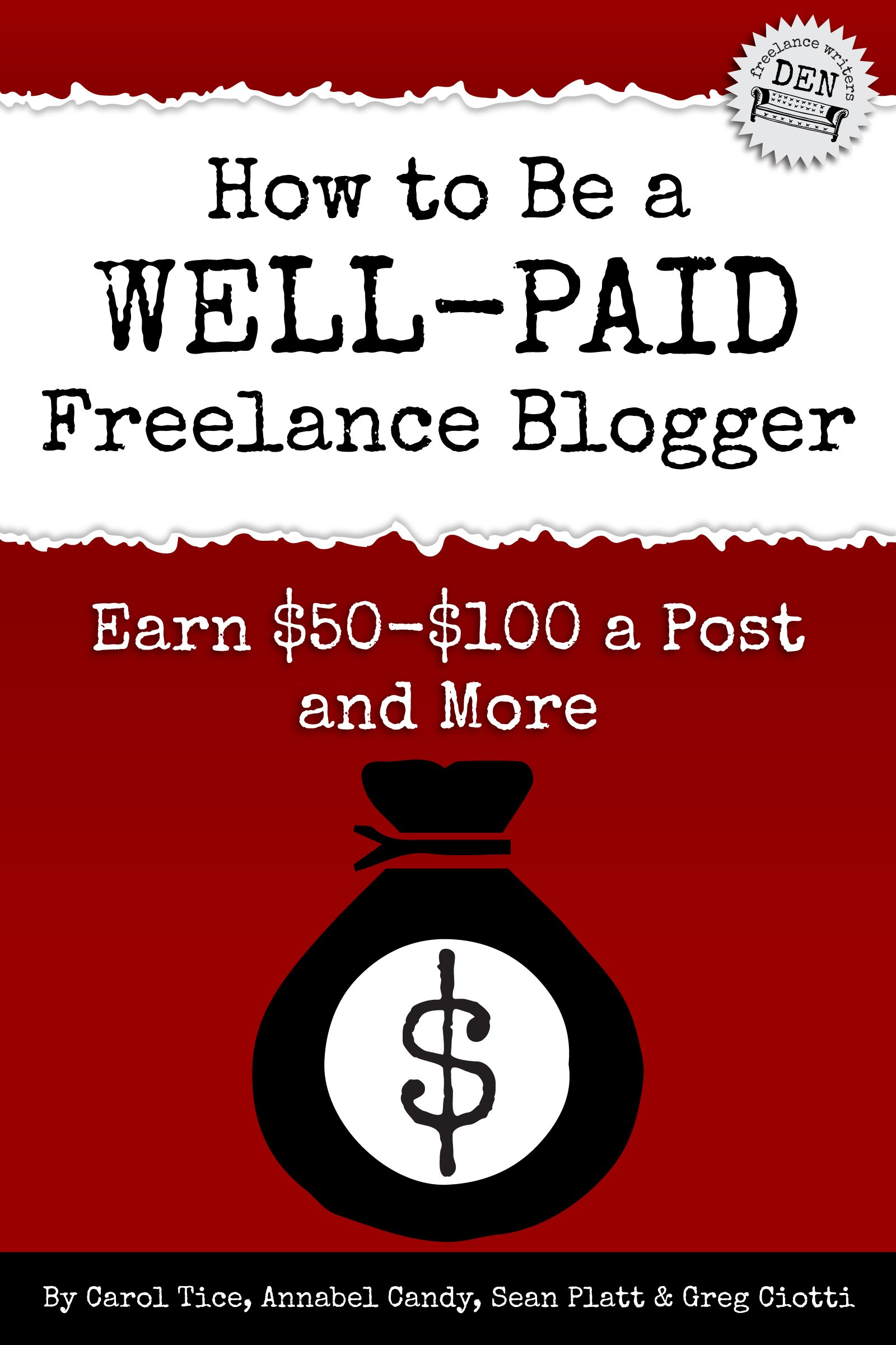 How To Be A Well Paid Freelance Blogger  Earn $50 $100 A Post And More  Freelance Writers Den Book 1   English Edition
