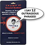 Trump It! Sound Button-12 Of Donald Trumps Crazy, Wacky-Funny Quotes In His Real Voice from Novelties Wholesale, Inc.