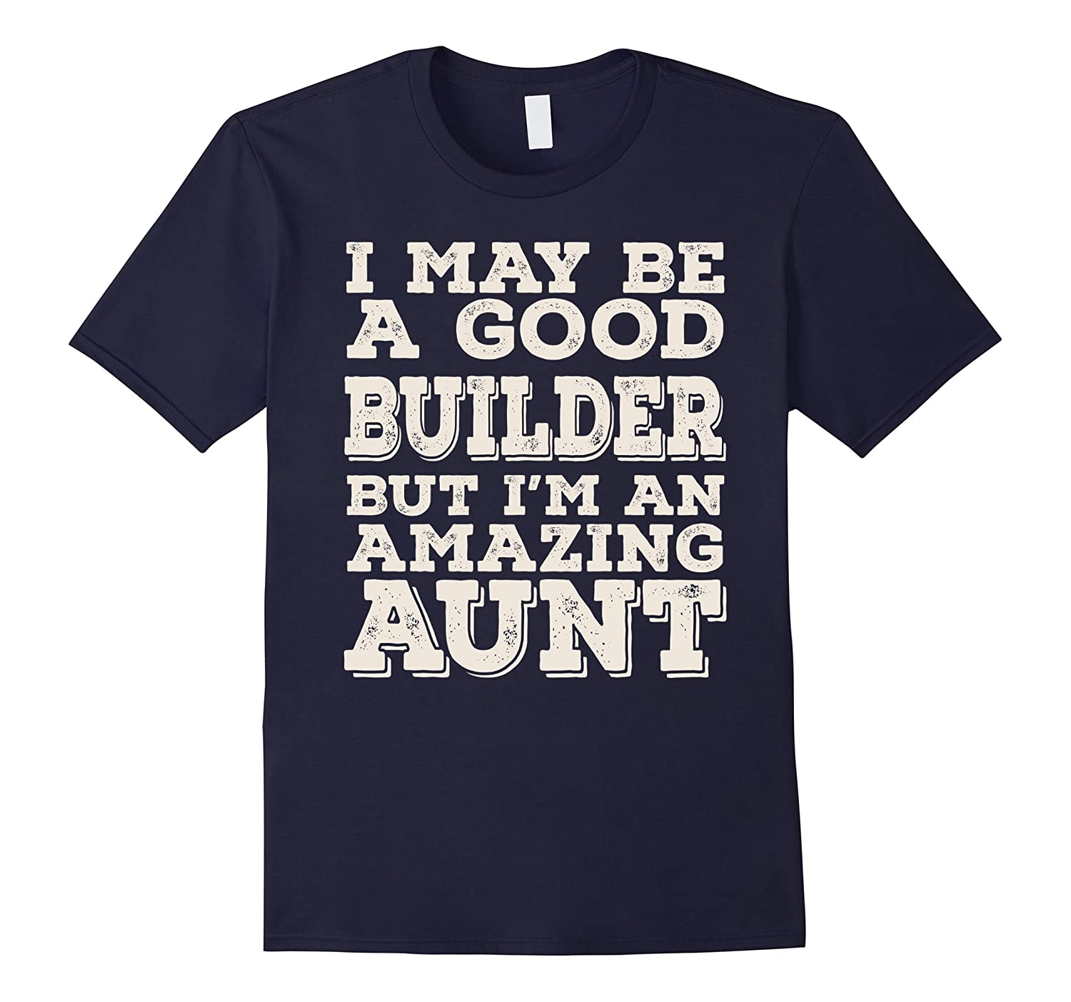 I May Be A Good Builder But Im An Amazing Aunt Tee-PL
