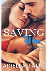 Saving Him (Lovers in Louisville Book 2) Kindle Edition
