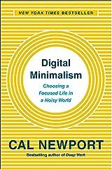 Digital Minimalism: Choosing a Focused Life in a Noisy World Kindle Edition