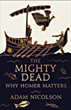 The Mighty Dead: Why Homer Matters