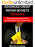 Advanced Credit Repair Secrets Revealed: The Ultimate Guide to Fix and Establish Your Credit Fast (credit score and more)