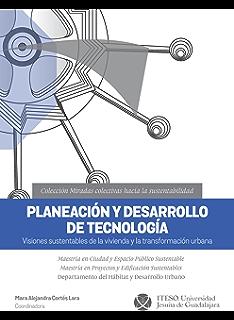 Planeación y desarrollo de tecnología. Visiones sustentables de la vivienda y la transformación urbana (