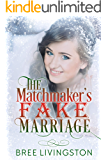 The Matchmaker's Fake Marriage: A Clean Fake Relationship Romance Book Four