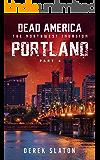 Dead America - Portland Pt. 4 (Dead America - The Northwest Invasion Book 1)