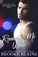 Remember Me When (The Unforgettable Duet Book 2) Kindle Edition