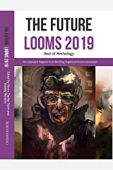 Write Ahead The Future Looms 2019: Best of Anthology (Write Ahead The Future Looms Anthologies Book 1) Kindle Edition