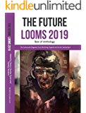 Write Ahead The Future Looms 2019: Best of Anthology (Write Ahead The Future Looms Anthologies Book 1)