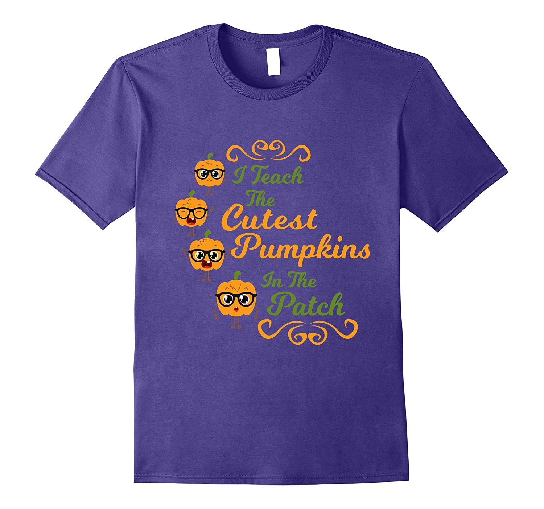I Teach The Cutest Pumpkins In The Patch T-Shirt Halloween-FL