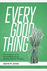 Every Good Thing: An Introduction to the Material World and the Common Good for Christians Hardcover