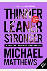 Thinner Leaner Stronger: The Simple Science of Building the Ultimate Female Body (Muscle for Life Book 2) Kindle Edition