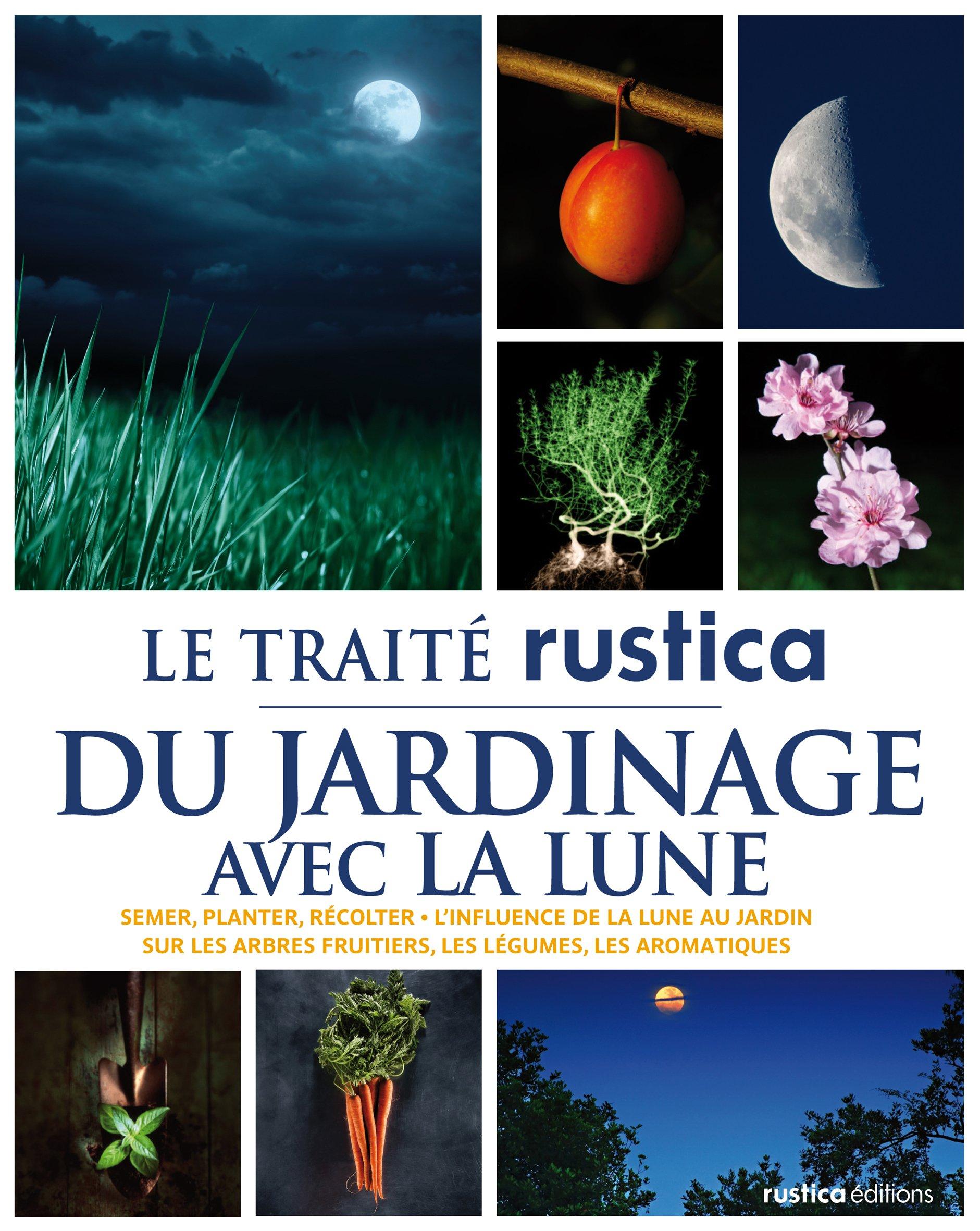 Amazon Fr Le Traite Rustica Du Jardinage Avec La Lune Therese