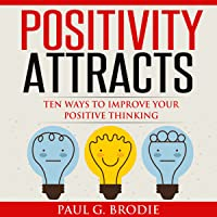Positivity Attracts: Ten Ways to Improve Your Positive Thinking (Paul G. Brodie Seminar Series, Book 2)