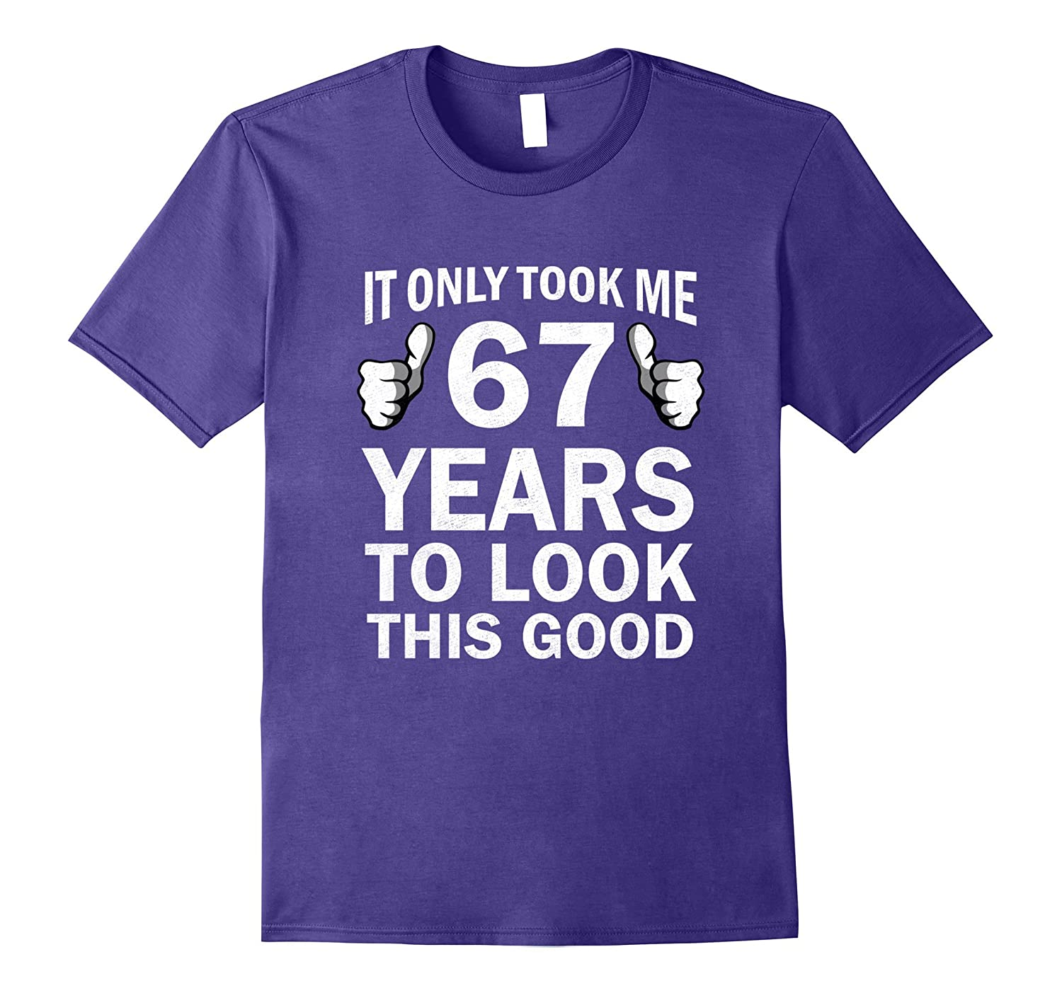 Funny 67th Birthday T-Shirt Only 67 Years To Look This Good-BN
