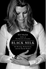 Black Milk: On the Conflicting Demands of Writing, Creativity, and Motherhood Kindle Edition