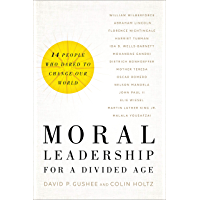 Moral Leadership for a Divided Age: Fourteen People Who Dared to Change Our World