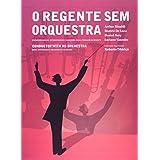 O Regente Sem Orquestra. Exercicios Basicos, Intermediarios E Avancados