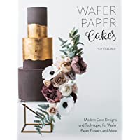 Wafer Paper Cakes: Modern Cake Designs and Techniques for Wafer Paper Flowers: Modern Cake Designs and Techniques for…