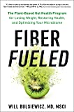 Fiber Fueled: The Plant-Based Gut Health Program for Losing Weight, Restoring Your Health, and Optimizing Your Microbiome