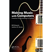 Making Music with Computers: Creative Programming in Python (Chapman & Hall/CRC Textbooks in Computing) (English Edition)