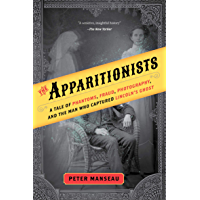 The Apparitionists: A Tale of Phantoms, Fraud, Photography, and the Man Who Captured Lincoln's Ghost book cover
