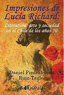 Impresiones de Lucia Richard: Literatura, arte y sociedad en el Chile de los años