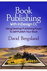 Book Publishing With InDesign CC: Using Desktop Publishing Power To Self-Publish Your Book Kindle Edition