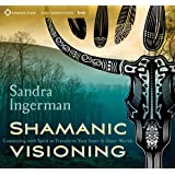 Shamanic Visioning: Connecting with Spirit to Transform Your Inner and Outer Worlds Audio CD – Audiobook, CD, Unabridged Set of 6 CD'S