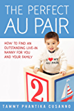 The Perfect Au Pair: How to Find an Outstanding Live-in Nanny for You and Your Family.