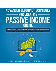 Advanced Blogging Techniques for Creating Passive Income Online: Learn How to Build a Profitable Blog, by Following the Best Writing, Monetization and ... Methods to Make Money as a Blogger Today!