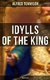 Idylls of the King (Unabridged): Arthurian Romances