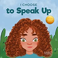 I Choose to Speak Up: A Colorful Picture Book About Bullying, Discrimination, or Harassment (Teacher and Therapist…