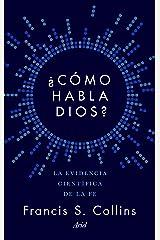 ¿Cómo habla Dios?: La evidencia científica de la fe (Spanish Edition) Kindle Edition