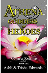 Athena: Goddess of Heroes (Olympus Earthed Book 1) Kindle Edition